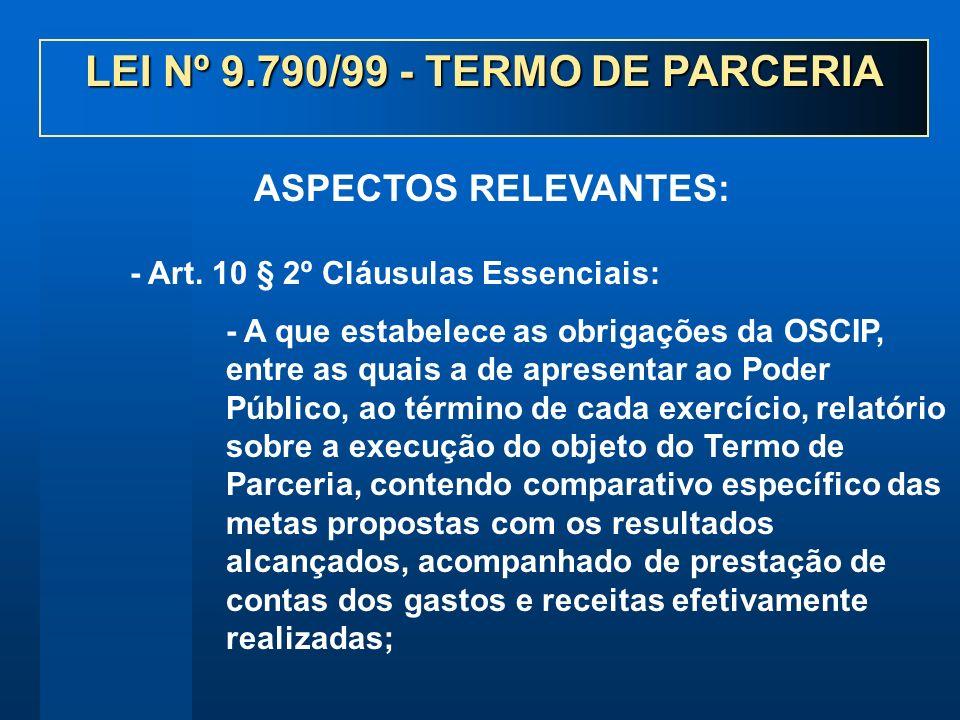 - Art. 10 § 2º Cláusulas Essenciais: - A que estabelece as obrigações da OSCIP, entre as quais a de apresentar ao Poder Público, ao término de cada ex