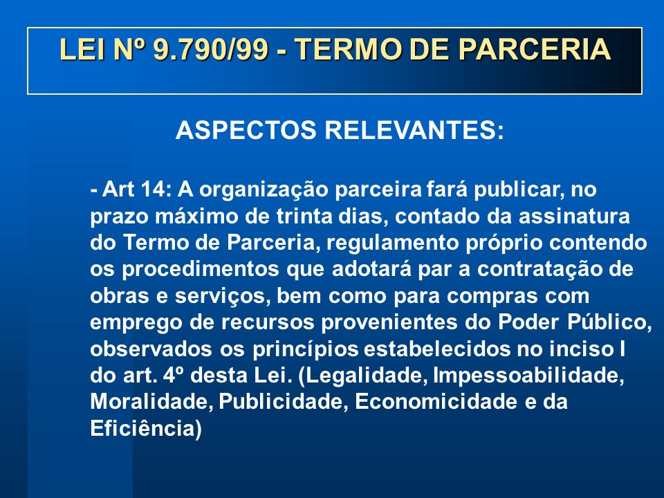 - Art 14: A organização parceira fará publicar, no prazo máximo de trinta dias, contado da assinatura do Termo de Parceria, regulamento próprio conten