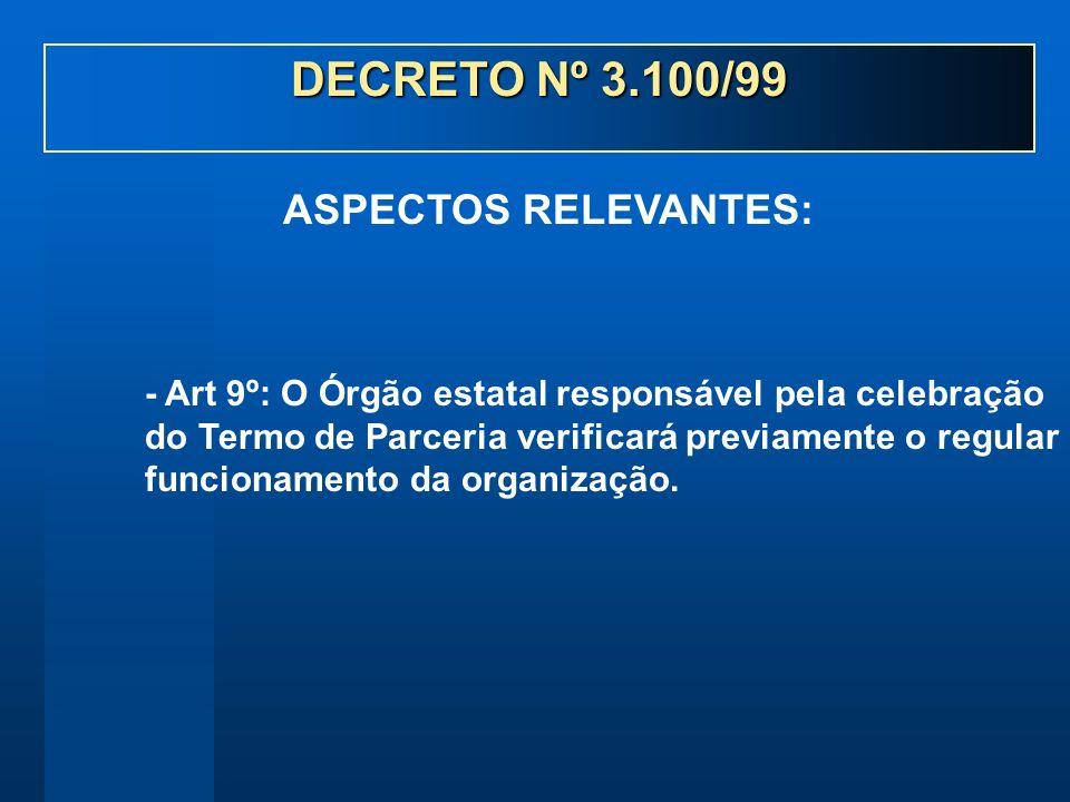 - Art 9º: O Órgão estatal responsável pela celebração do Termo de Parceria verificará previamente o regular funcionamento da organização. ASPECTOS REL
