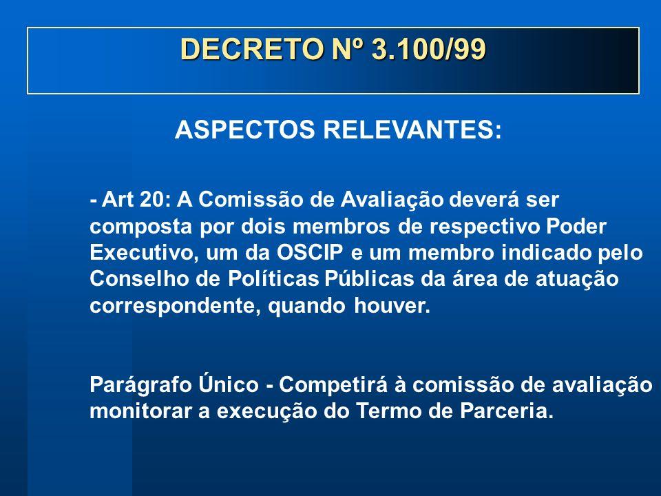 - Art 20: A Comissão de Avaliação deverá ser composta por dois membros de respectivo Poder Executivo, um da OSCIP e um membro indicado pelo Conselho de Políticas Públicas da área de atuação correspondente, quando houver.