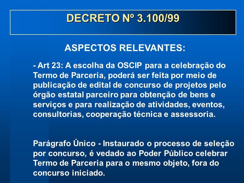 - Art 23: A escolha da OSCIP para a celebração do Termo de Parceria, poderá ser feita por meio de publicação de edital de concurso de projetos pelo ór