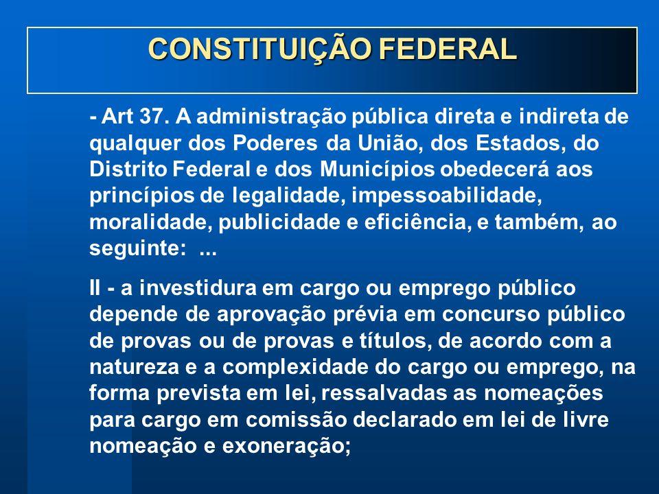 - Art 37. A administração pública direta e indireta de qualquer dos Poderes da União, dos Estados, do Distrito Federal e dos Municípios obedecerá aos