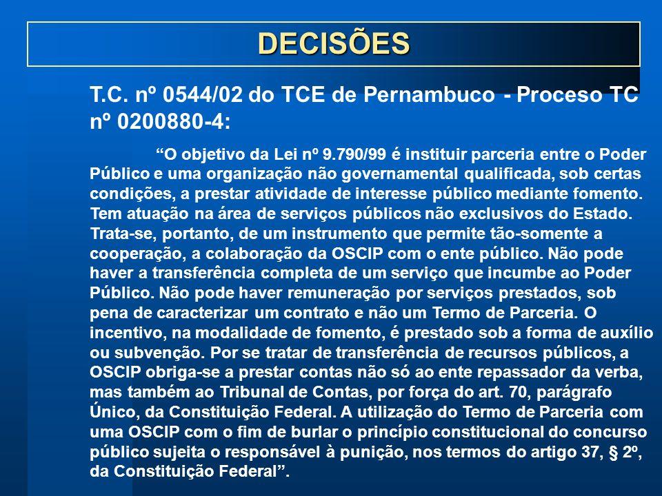 DECISÕES T.C. nº 0544/02 do TCE de Pernambuco - Proceso TC nº 0200880-4: O objetivo da Lei nº 9.790/99 é instituir parceria entre o Poder Público e um