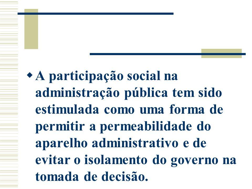 A participação social na administração pública tem sido estimulada como uma forma de permitir a permeabilidade do aparelho administrativo e de evitar