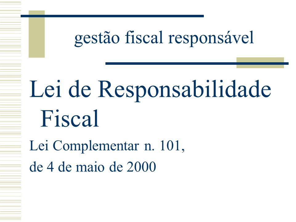 gestão fiscal responsável Lei de Responsabilidade Fiscal Lei Complementar n. 101, de 4 de maio de 2000