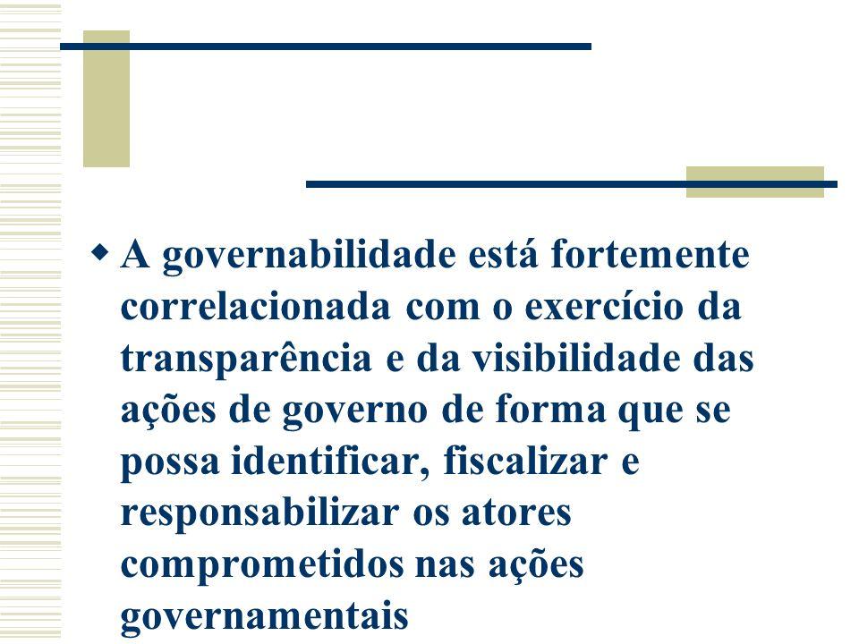 A governabilidade está fortemente correlacionada com o exercício da transparência e da visibilidade das ações de governo de forma que se possa identif