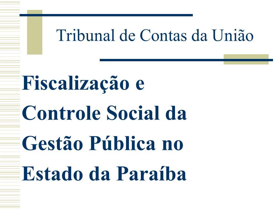 Tribunal de Contas da União Fiscalização e Controle Social da Gestão Pública no Estado da Paraíba