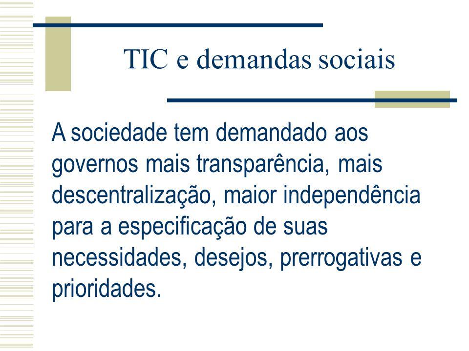 TIC e demandas sociais A sociedade tem demandado aos governos mais transparência, mais descentralização, maior independência para a especificação de s