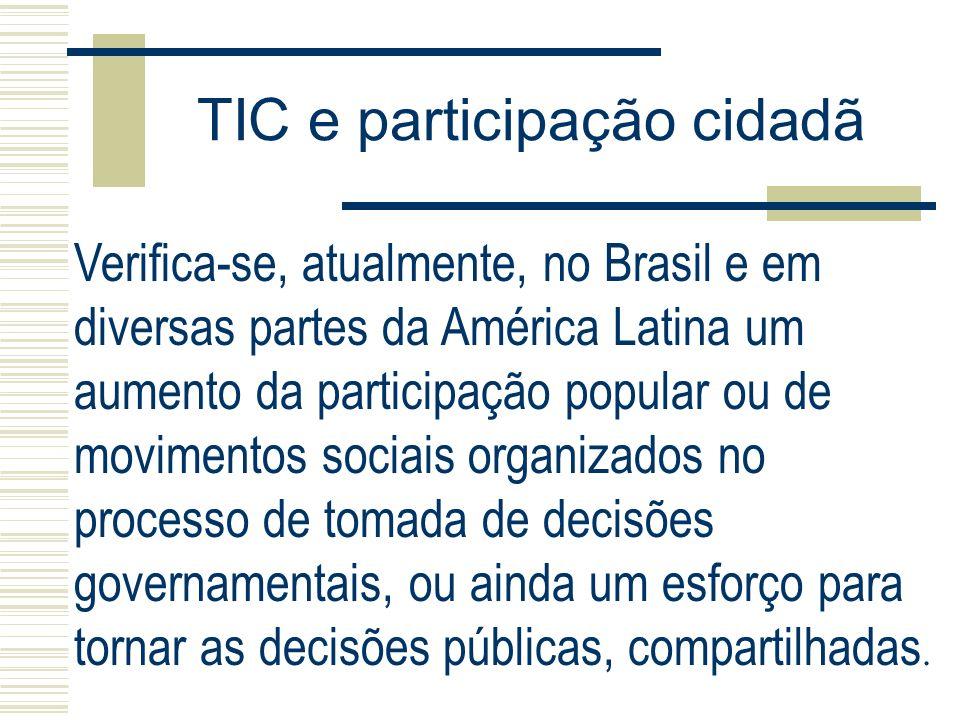 TIC e participação cidadã Verifica-se, atualmente, no Brasil e em diversas partes da América Latina um aumento da participação popular ou de movimento