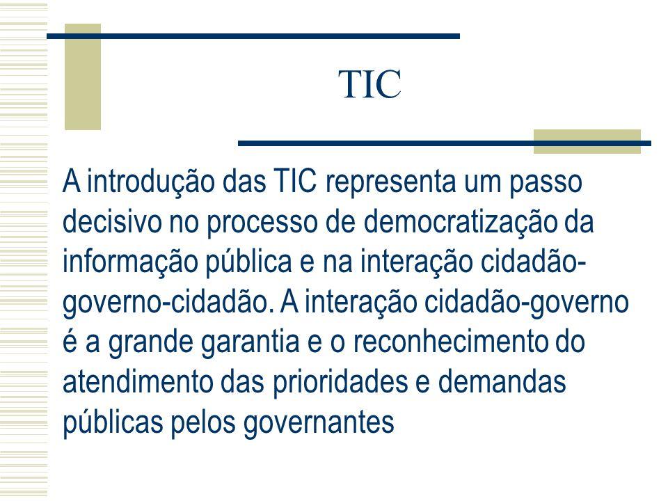 TIC A introdução das TIC representa um passo decisivo no processo de democratização da informação pública e na interação cidadão- governo-cidadão. A i