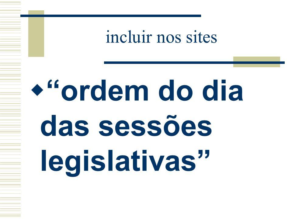 incluir nos sites ordem do dia das sessões legislativas