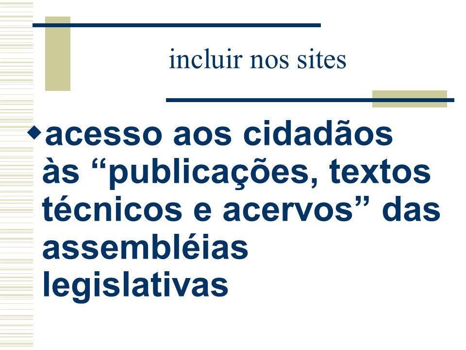 incluir nos sites acesso aos cidadãos às publicações, textos técnicos e acervos das assembléias legislativas