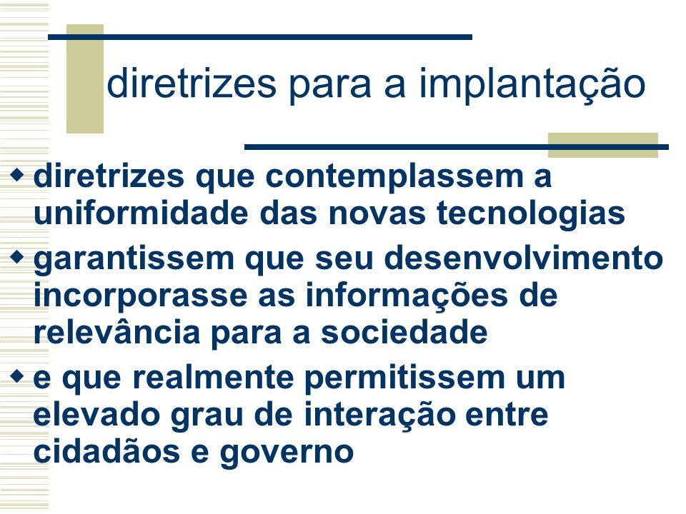 diretrizes para a implantação diretrizes que contemplassem a uniformidade das novas tecnologias garantissem que seu desenvolvimento incorporasse as in