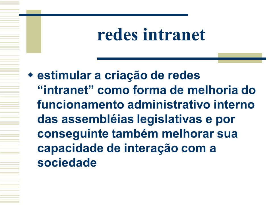 redes intranet estimular a criação de redes intranet como forma de melhoria do funcionamento administrativo interno das assembléias legislativas e por