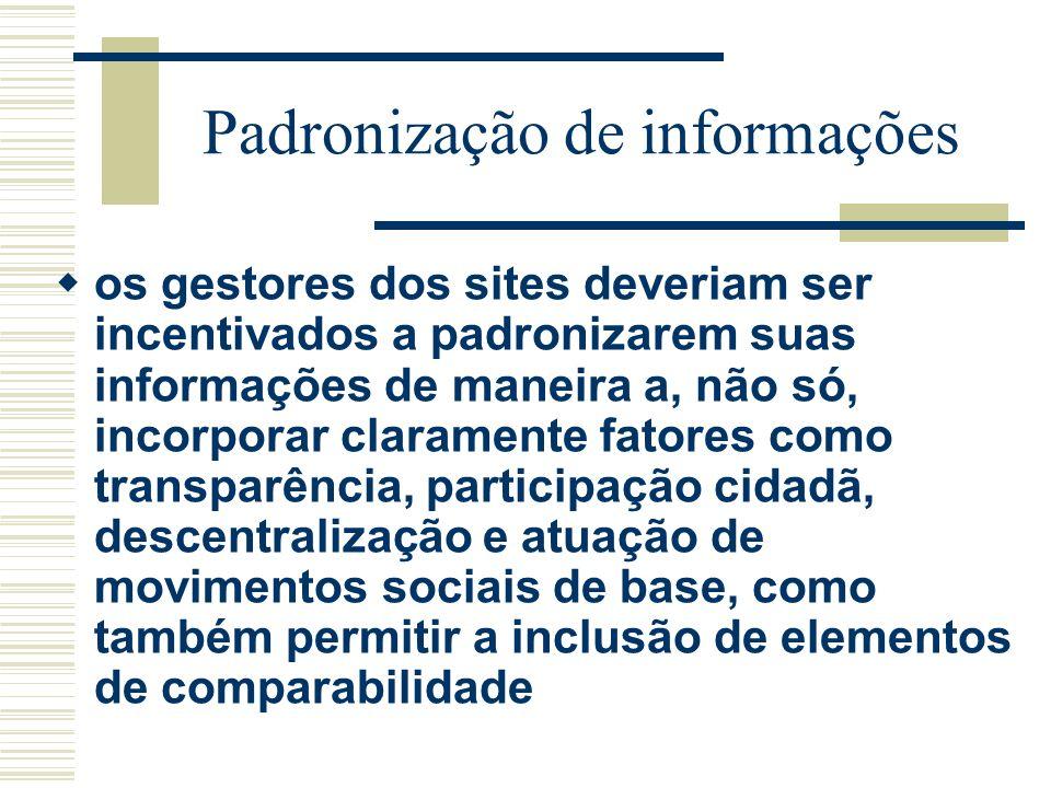 Padronização de informações os gestores dos sites deveriam ser incentivados a padronizarem suas informações de maneira a, não só, incorporar clarament