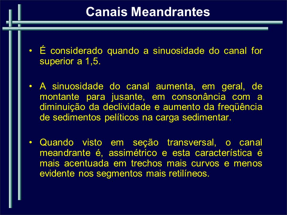 Canais Meandrantes É considerado quando a sinuosidade do canal for superior a 1,5.