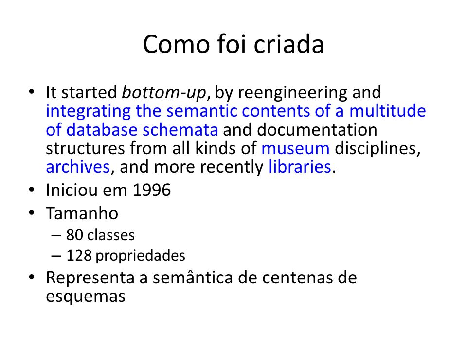 Como foi criada It started bottom-up, by reengineering and integrating the semantic contents of a multitude of database schemata and documentation str