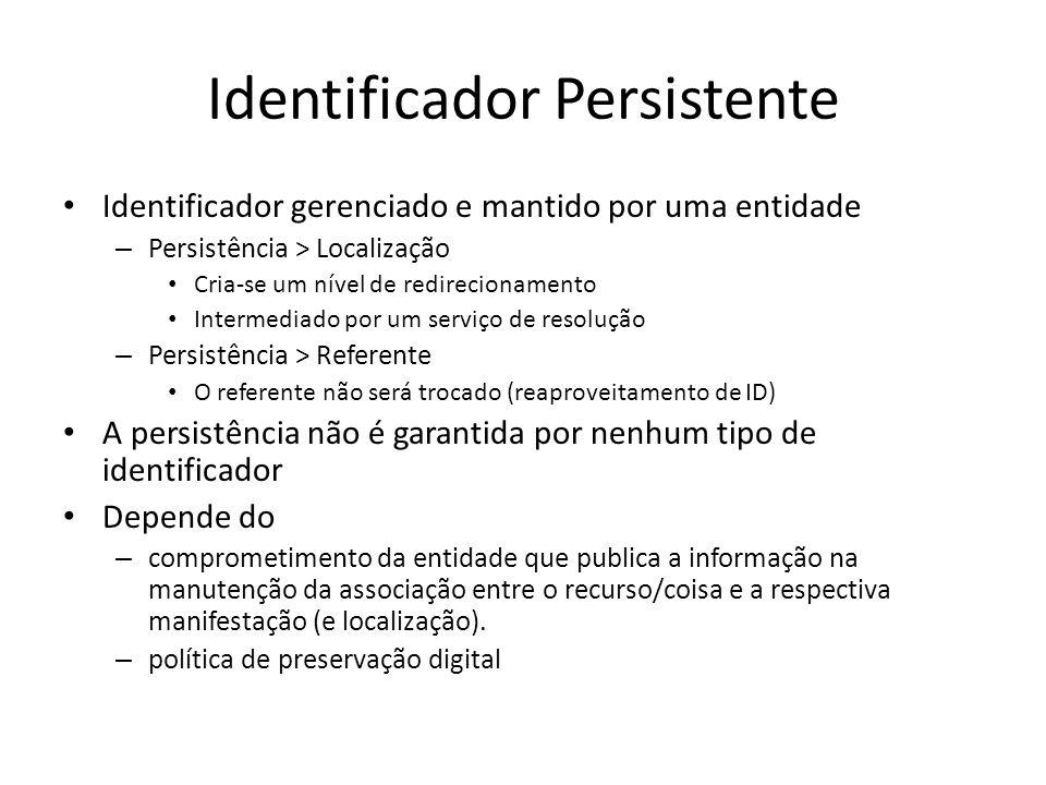 Identificador Persistente Identificador gerenciado e mantido por uma entidade – Persistência > Localização Cria-se um nível de redirecionamento Interm