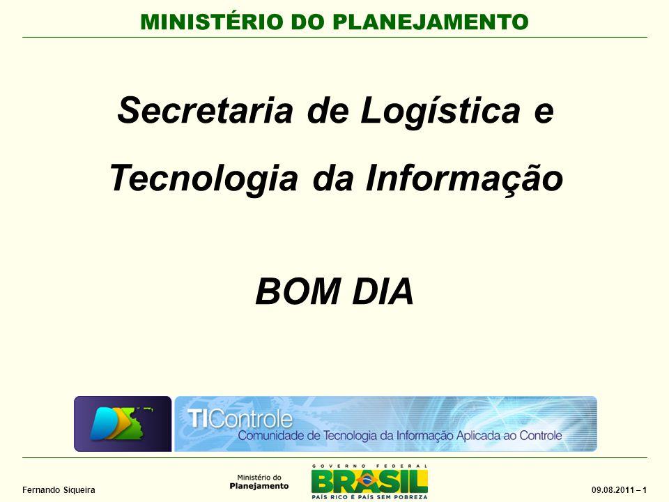 MINISTÉRIO DO PLANEJAMENTO 09.08.2011 – 1 Fernando Siqueira Secretaria de Logística e Tecnologia da Informação BOM DIA
