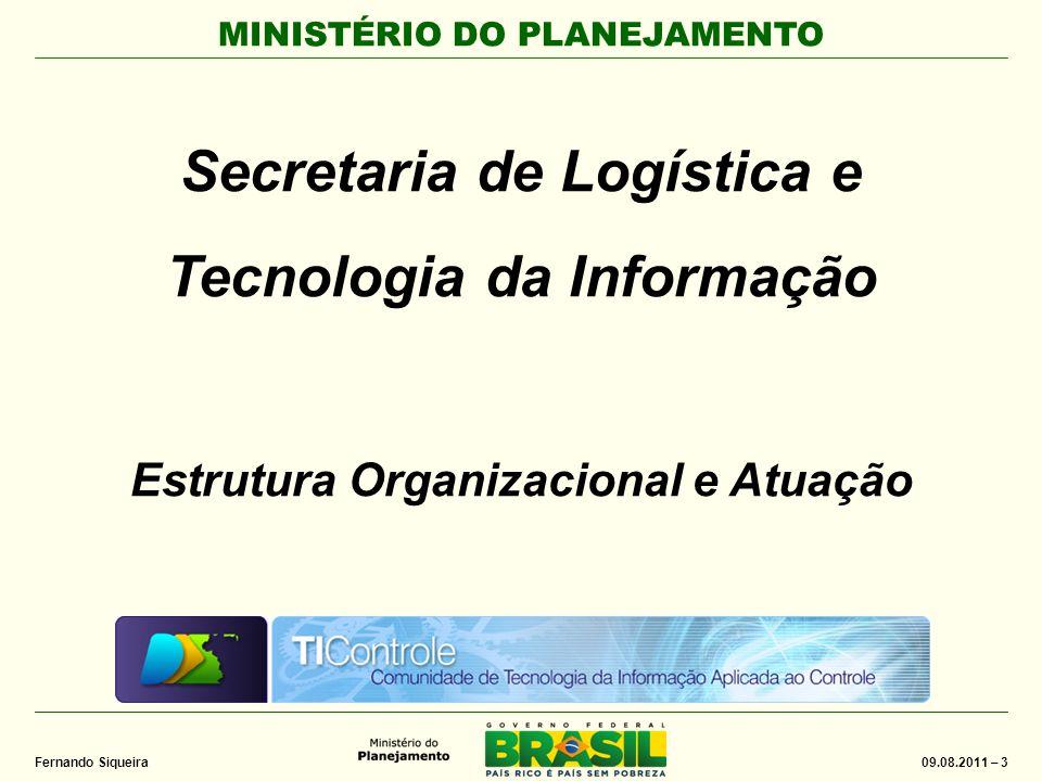 MINISTÉRIO DO PLANEJAMENTO 09.08.2011 – 3 Fernando Siqueira Secretaria de Logística e Tecnologia da Informação Estrutura Organizacional e Atuação