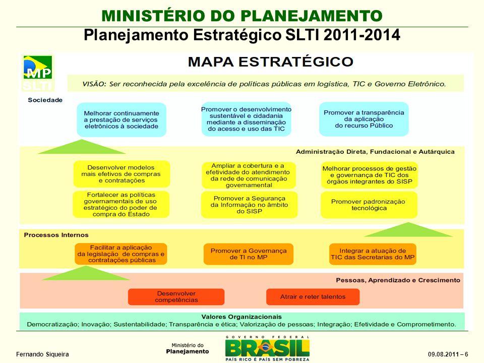 MINISTÉRIO DO PLANEJAMENTO 09.08.2011 – 6 Fernando Siqueira Planejamento Estratégico SLTI 2011-2014
