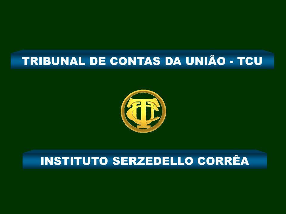 TRIBUNAL DE CONTAS DA UNIÃO - TCU INSTITUTO SERZEDELLO CORRÊA