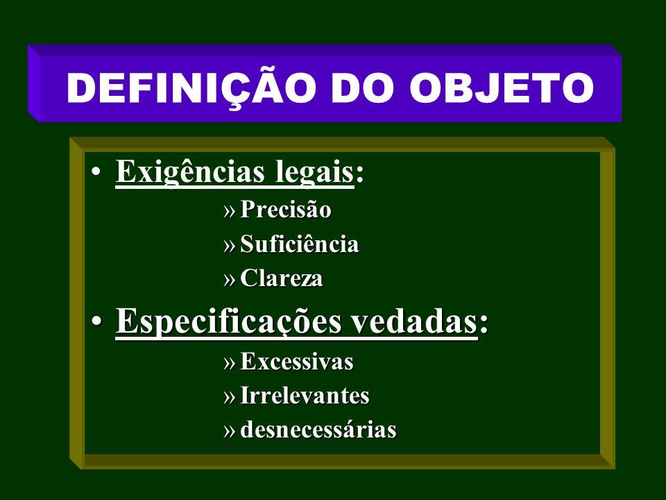 DEFINIÇÃO DO OBJETO Exigências legais: »Precisão »Suficiência »Clareza Especificações vedadas:Especificações vedadas: »Excessivas »Irrelevantes »desne