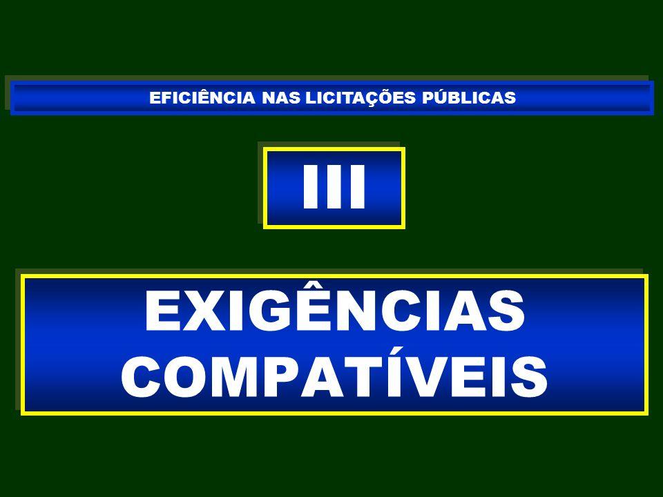 EXIGÊNCIAS COMPATÍVEIS III EFICIÊNCIA NAS LICITAÇÕES PÚBLICAS