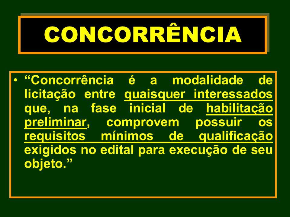 Concorrência é a modalidade de licitação entre quaisquer interessados que, na fase inicial de habilitação preliminar, comprovem possuir os requisitos