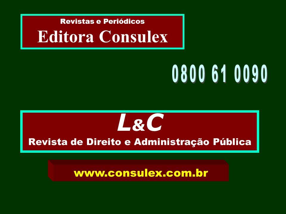L & C Revista de Direito e Administração Pública Revistas e Periódicos Editora Consulex www.consulex.com.br