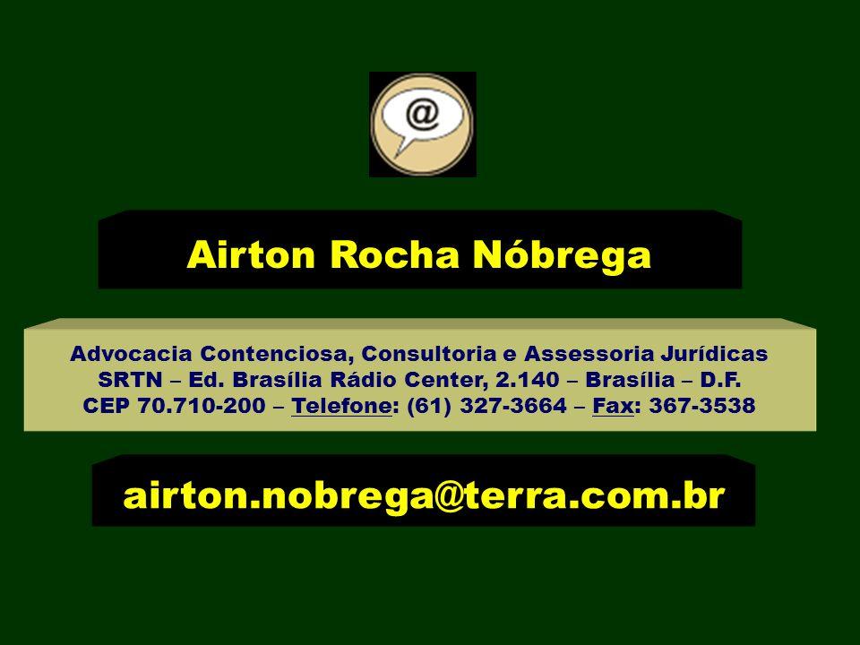 Airton Rocha Nóbrega Advocacia Contenciosa, Consultoria e Assessoria Jurídicas SRTN – Ed. Brasília Rádio Center, 2.140 – Brasília – D.F. CEP 70.710-20