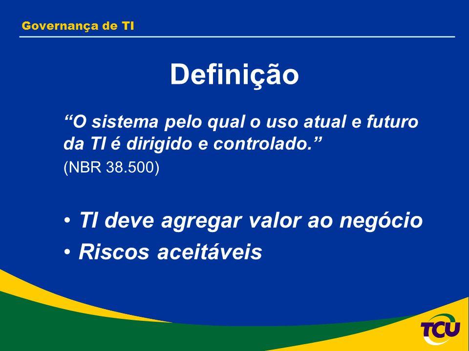 Governança de TI Responsabilidade A responsabilidade por prover uma boa governança de TI é da alta administração da organização (NBR 38.500)