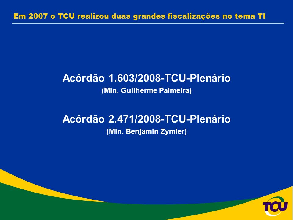 Acórdão 1.603/2008-TCU-Plenário (Min. Guilherme Palmeira) Acórdão 2.471/2008-TCU-Plenário (Min.