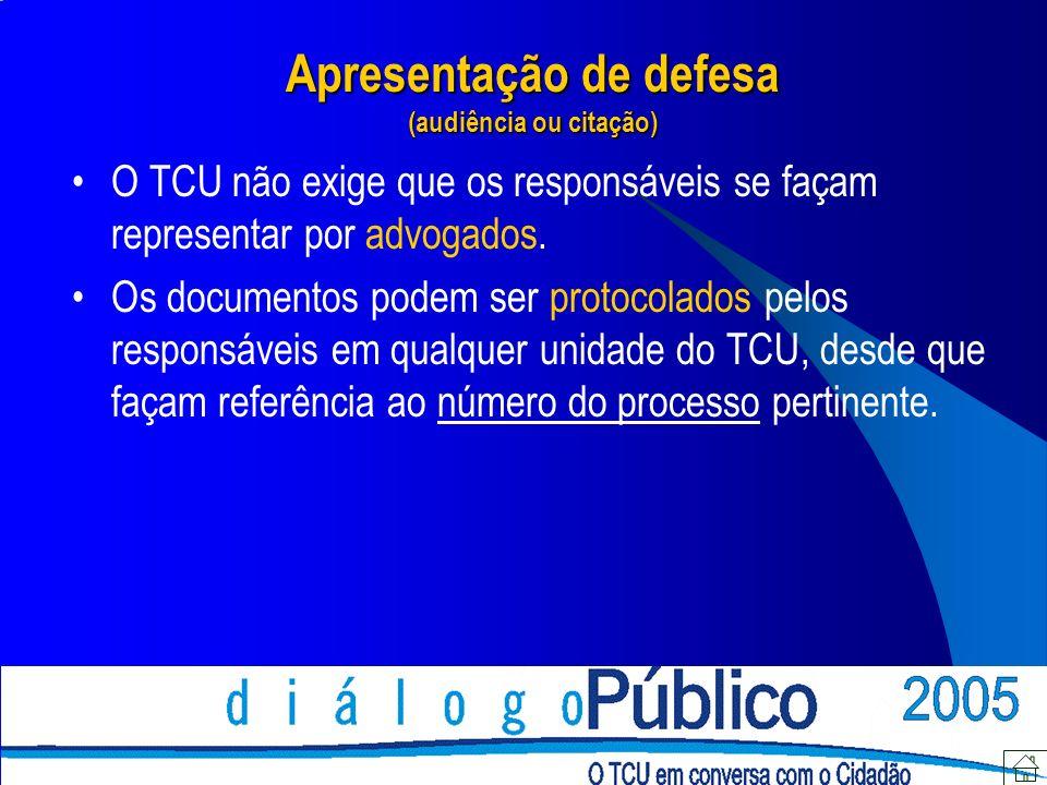 Apresentação de defesa (audiência ou citação) O TCU não exige que os responsáveis se façam representar por advogados. Os documentos podem ser protocol
