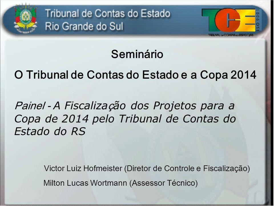 Seminário O Tribunal de Contas do Estado e a Copa 2014 Painel - A Fiscaliza ç ão dos Projetos para a Copa de 2014 pelo Tribunal de Contas do Estado do