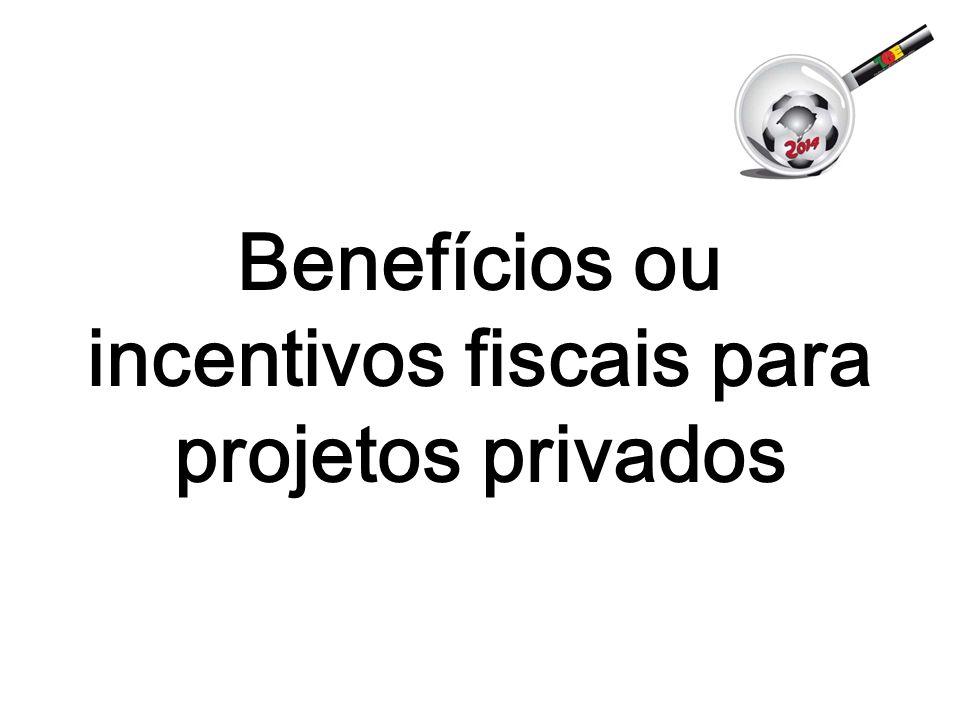 Benefícios ou incentivos fiscais para projetos privados