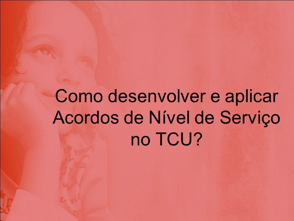 Como desenvolver e aplicar Acordos de Nível de Serviço no TCU