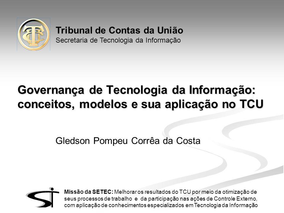 Tribunal de Contas da União Secretaria de Tecnologia da Informação Missão da SETEC: Melhorar os resultados do TCU por meio da otimização de seus proce