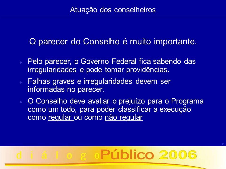 11 O parecer do Conselho é muito importante. Pelo parecer, o Governo Federal fica sabendo das irregularidades e pode tomar providências. Falhas graves