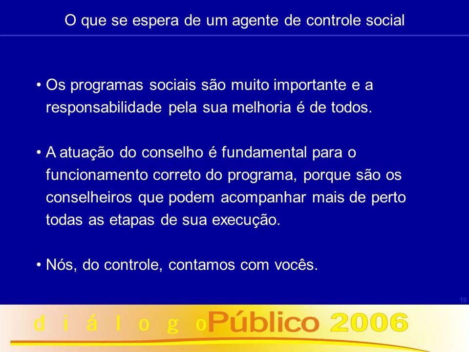16 Os programas sociais são muito importante e a responsabilidade pela sua melhoria é de todos. A atuação do conselho é fundamental para o funcionamen