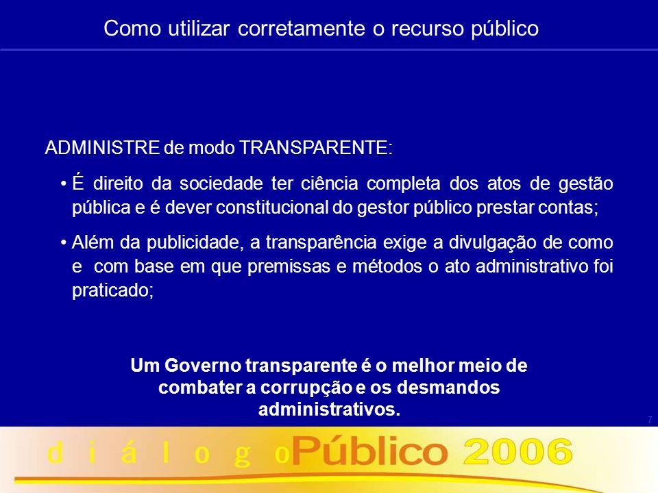 7 ADMINISTRE de modo TRANSPARENTE: É direito da sociedade ter ciência completa dos atos de gestão pública e é dever constitucional do gestor público p