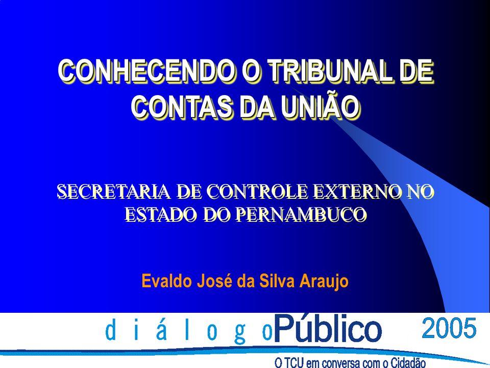 Evaldo José da Silva Araujo CONHECENDO O TRIBUNAL DE CONTAS DA UNIÃO SECRETARIA DE CONTROLE EXTERNO NO ESTADO DO PERNAMBUCO