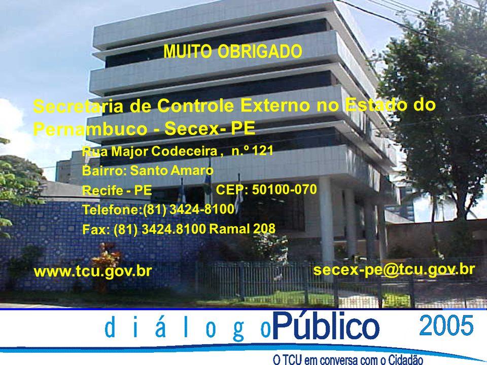 Secretaria de Controle Externo no Estado do Pernambuco - Secex- PE Rua Major Codeceira, n.º 121 Bairro: Santo Amaro Recife - PE CEP: 50100-070 Telefon