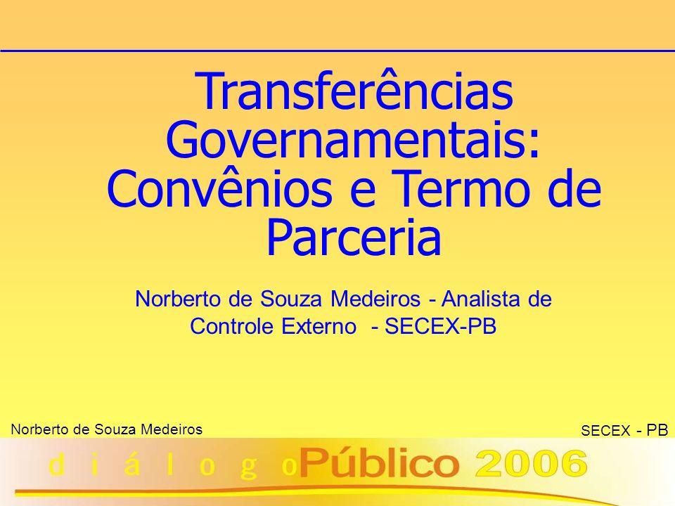 12 Norberto de Souza Medeiros SECEX - PB IN/STN 01/97 Prestação de contas Gerenciamento Execução Critérios Requisitos Vedações Formalização Liberação CONVÊNIOS TRANSFERÊNCIAS GOVERNAMENTAIS