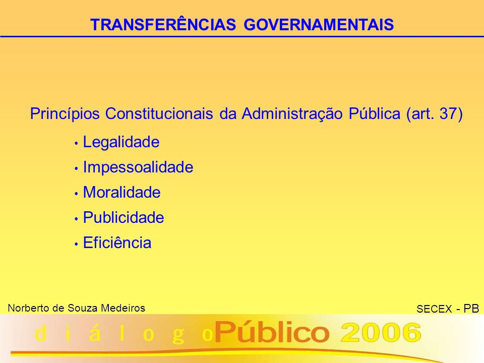 8 Norberto de Souza Medeiros SECEX - PB Termo de Convênio Contrato de Repasse Termo de Parceria Instrumentos: TRANSFERÊNCIAS GOVERNAMENTAIS