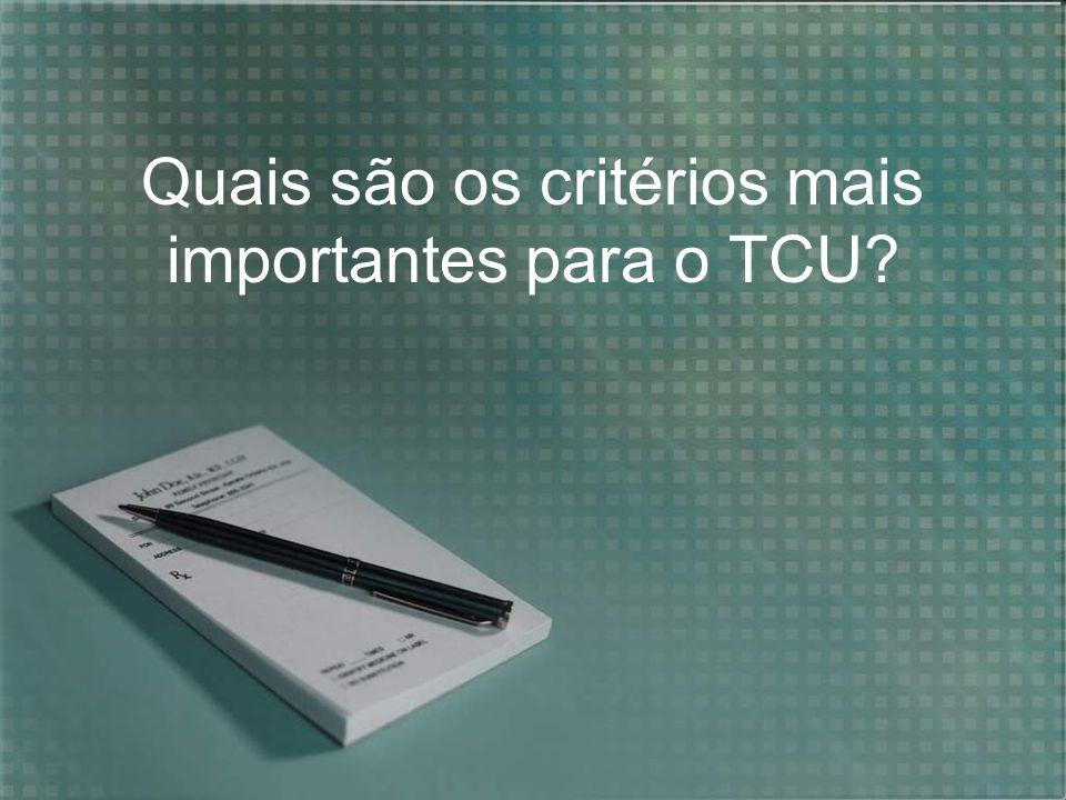 Quais são os critérios mais importantes para o TCU?