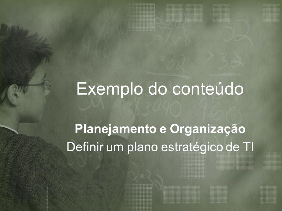 Exemplo do conteúdo Planejamento e Organização Definir um plano estratégico de TI