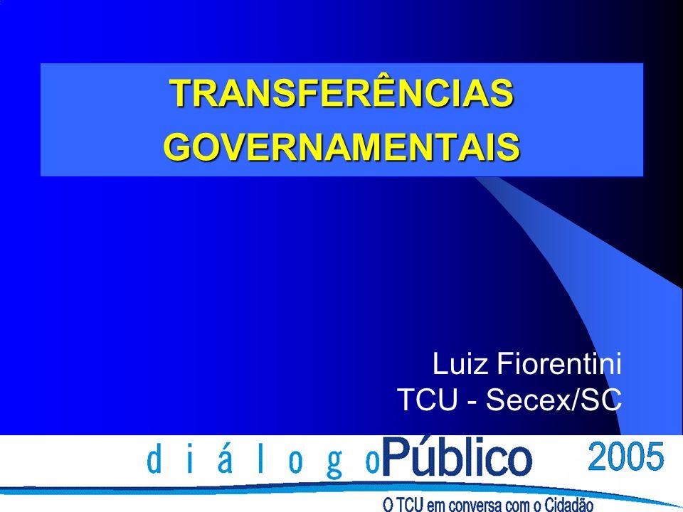 TRANSFERÊNCIAS GOVERNAMENTAIS Luiz Fiorentini TCU - Secex/SC