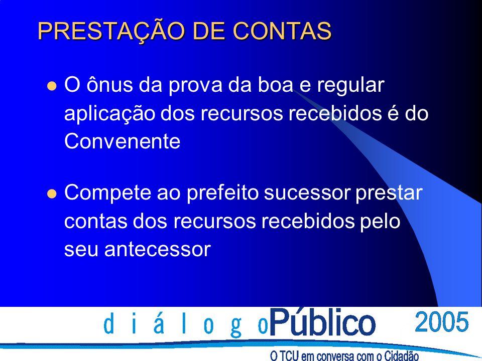 PRESTAÇÃO DE CONTAS O ônus da prova da boa e regular aplicação dos recursos recebidos é do Convenente Compete ao prefeito sucessor prestar contas dos