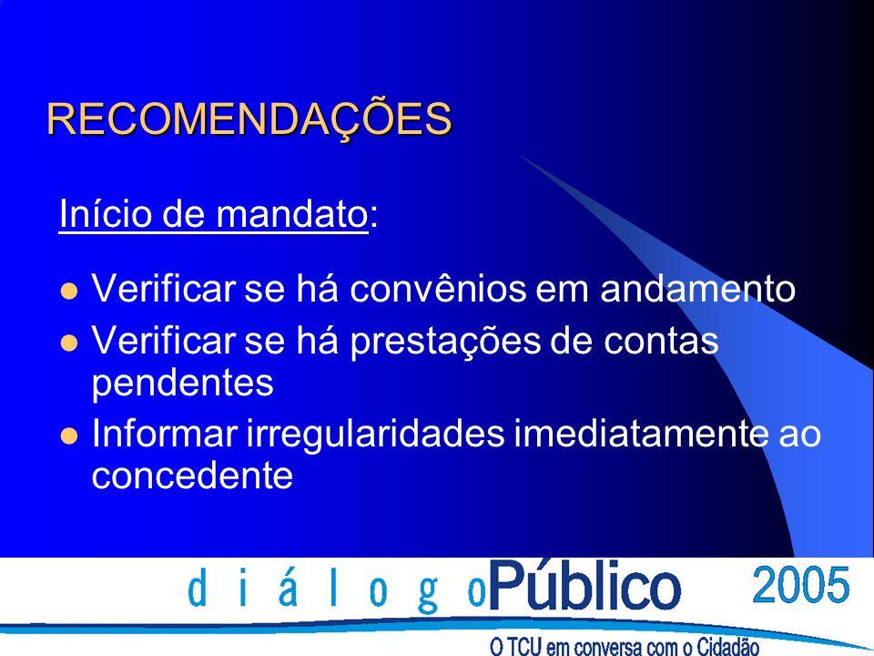 RECOMENDAÇÕES Início de mandato: Verificar se há convênios em andamento Verificar se há prestações de contas pendentes Informar irregularidades imedia
